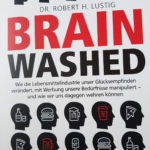 Brainwashed Dr Lustig Rezension: Brain washed - Wie die Lebensmittelindustrie unser Glücksempfinden verändert